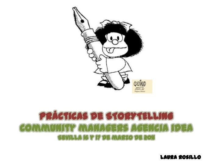 Prácticas de STORYTELLING<br />Community managers agencia idea<br />Sevilla 16 y 17 de marzo de 2011<br />Laura Rosillo<br />