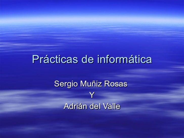 Prácticas de informática Sergio Muñiz Rosas  Y Adrián del Valle