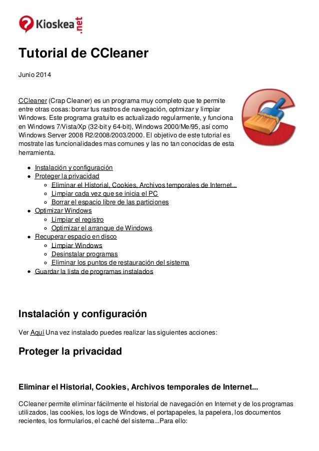 Tutorial de CCleaner  Junio 2014  CCleaner (Crap Cleaner) es un programa muy completo que te permite  entre otras cosas: b...
