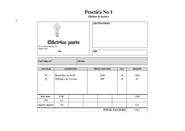 Practica No 1 Elabore la factura + DESTINATARIO:  Eléctrico pasto  C/ 31 de Diciembre, 12 Santa clara  NIF:  NIF:  FACTURA...