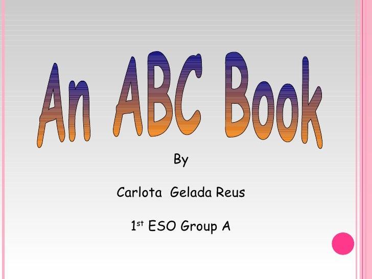 An ABC Book By Carlota  Gelada Reus 1 st  ESO Group A