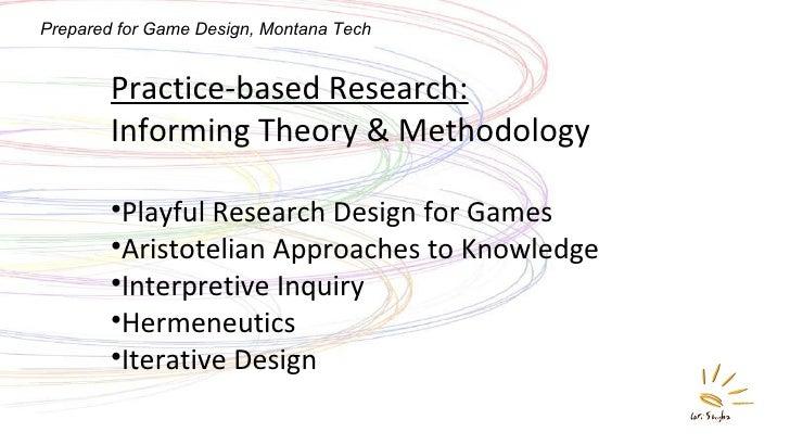 <ul><li>Practice-based Research:   Informing Theory & Methodology </li></ul><ul><li>Playful Research Design for Games </li...