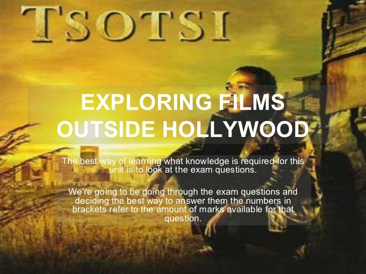 EXPLORING FILMS OUTSIDE HOLLYWOOD The best way of learning what knowledge is required for this unit is to look at the exam...