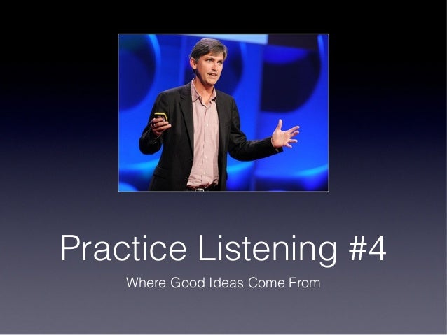 Practice listening #4: Where Do Good Ideas Come From?