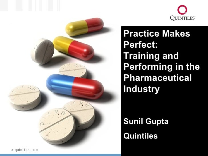 Practice Makes Perfect:  Training and Performing in the Pharmaceutical Industry Sunil Gupta Quintiles