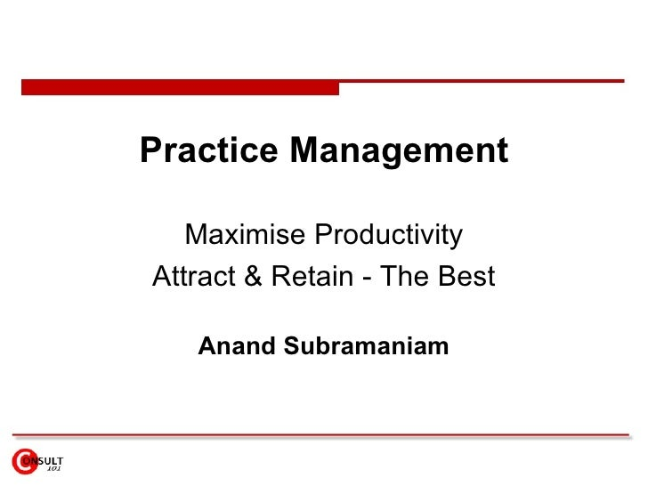 Practice Management     Maximise Productivity Attract & Retain - The Best     Anand Subramaniam