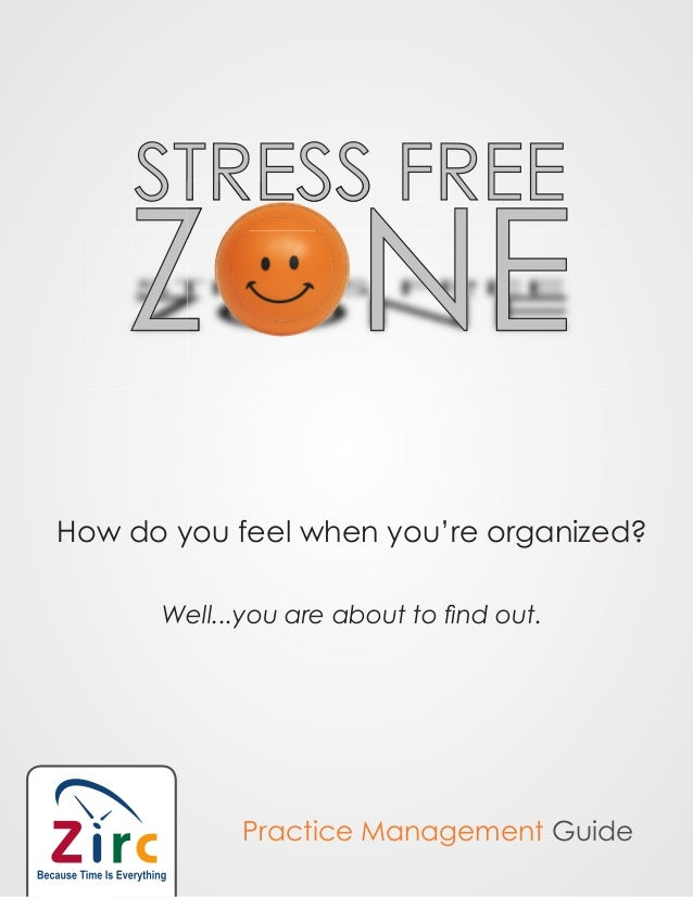 STRESS FREEZONEHow do you feel when you're organized?Well...you are about to find out.Practice Management GuideSTRESS FREEZ...