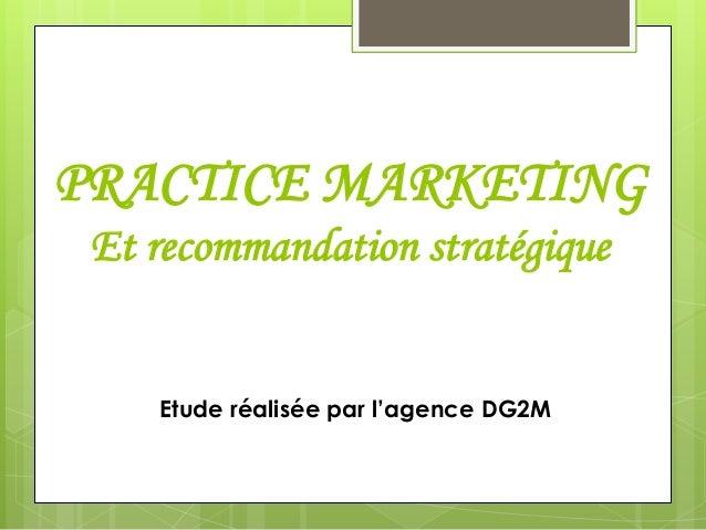 PRACTICE MARKETINGEt recommandation stratégiqueEtude réalisée par l'agence DG2M