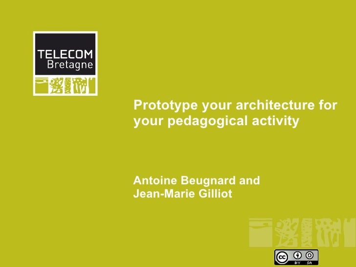 Prototype your architecture for your pedagogical activity    Antoine Beugnard and Jean-Marie Gilliot