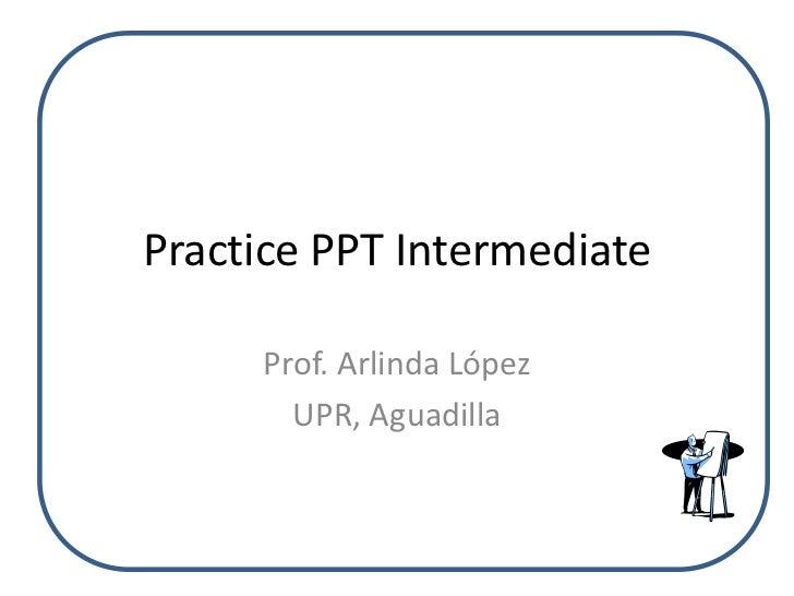 Practice ppt intermediate