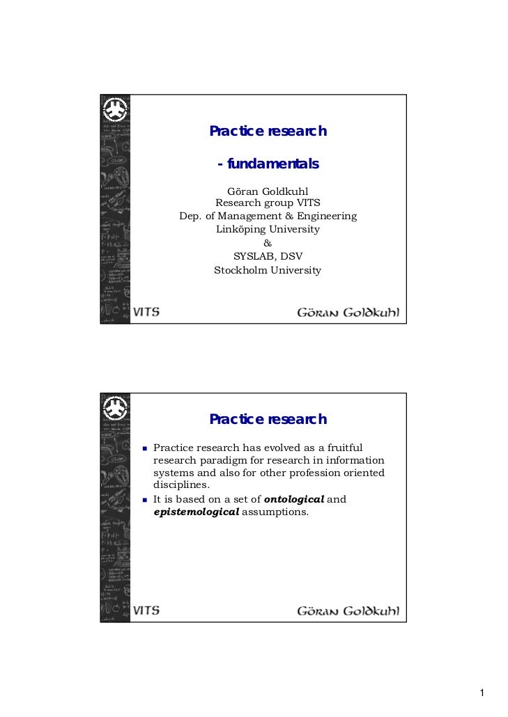 Practice research            - fundamentals              Göran Goldkuhl            Research group VITS     Dep. of Managem...