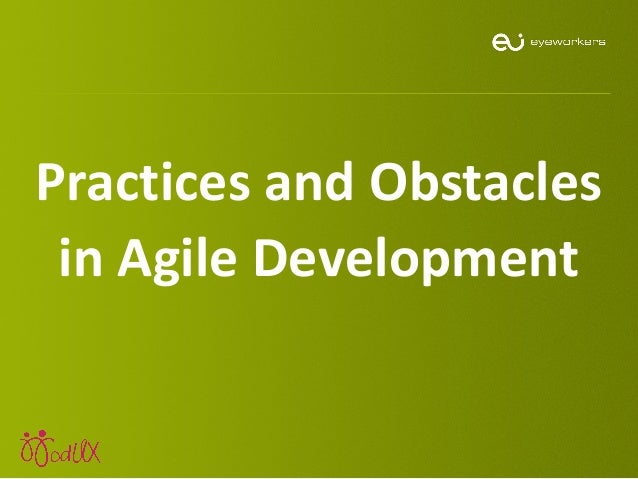 Practices and obstacles in agile development