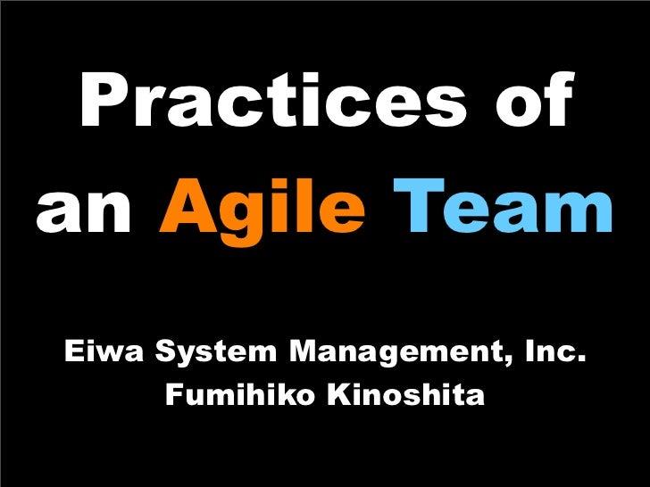 Practices of an Agile Team Eiwa System Management, Inc.      Fumihiko Kinoshita