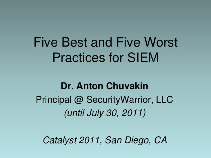 Five Best and Five Worst Practices for SIEM<br />Dr. Anton Chuvakin<br />Principal @ SecurityWarrior, LLC<br />(until July...