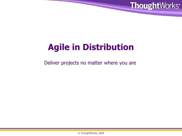 Agile in Distribution Deliver projects no matter where you are