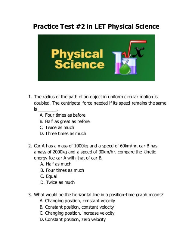 Practice Test #2 in LET Physical Science 1. The radius of the path of an object in uniform circular motion is doubled. The...
