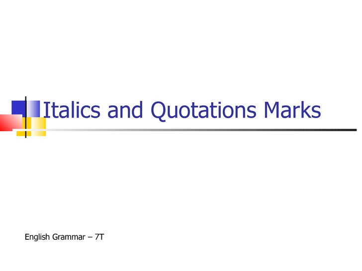 Italics and Quotations Marks English Grammar – 7T