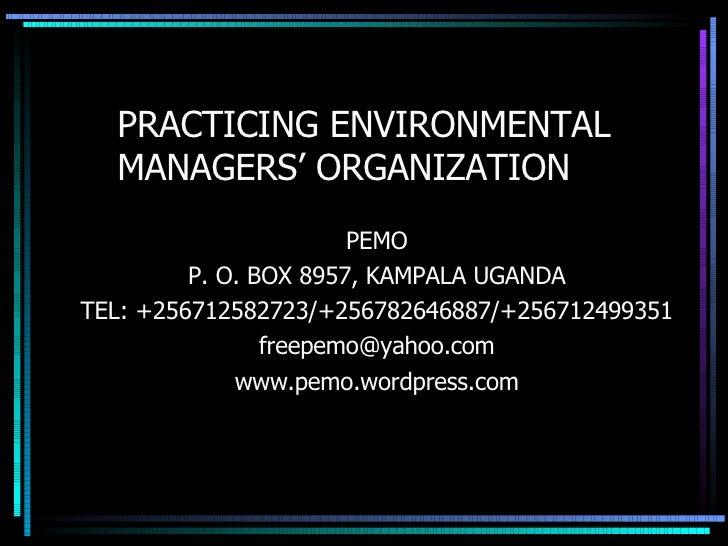 PRACTICING ENVIRONMENTAL MANAGERS' ORGANIZATION PEMO P. O. BOX 8957, KAMPALA UGANDA TEL: +256712582723/+256782646887/+2567...
