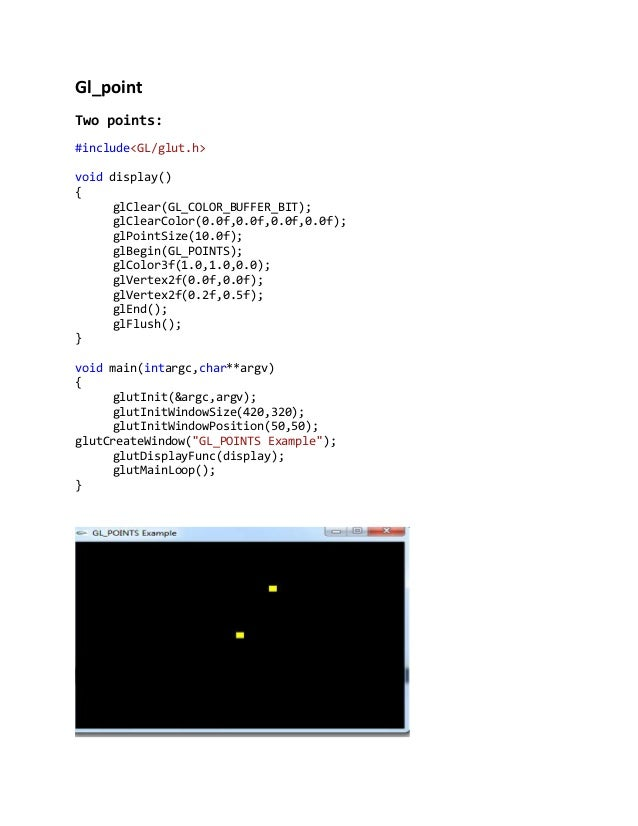 Gl_point Two points: #include<GL/glut.h> void display() { glClear(GL_COLOR_BUFFER_BIT); glClearColor(0.0f,0.0f,0.0f,0.0f);...