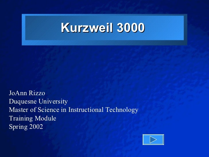 Kurzweil 3000  JoAnn Rizzo Duquesne University Master of Science in Instructional Technology Training Module Spring 2002