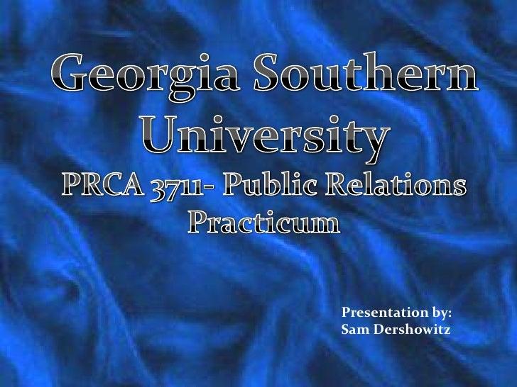 Georgia Southern University<br />PRCA 3711- Public Relations Practicum<br />Presentation by:<br />Sam Dershowitz<br />
