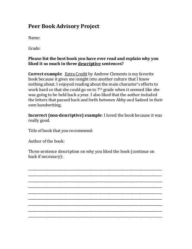 Peer Book Advisory ProjectName:Grade:Please list the best book you have ever read and explain why youliked it so much in t...
