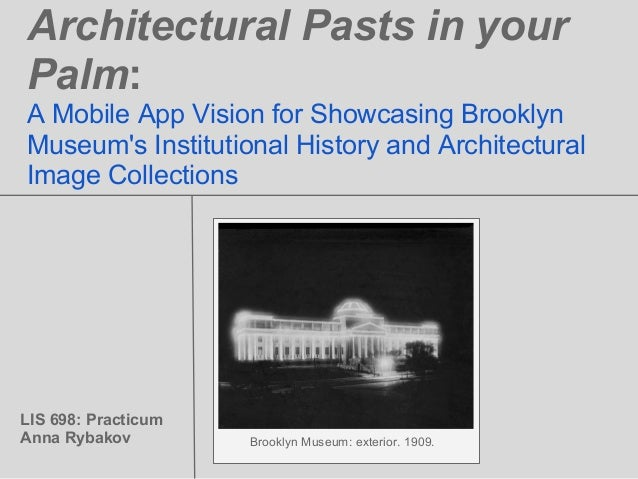 Architectural Pasts in yourPalm:A Mobile App Vision for Showcasing BrooklynMuseums Institutional History and Architectural...