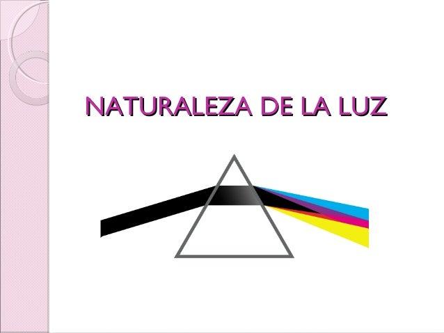 NATURALEZA DE LA LUZNATURALEZA DE LA LUZ