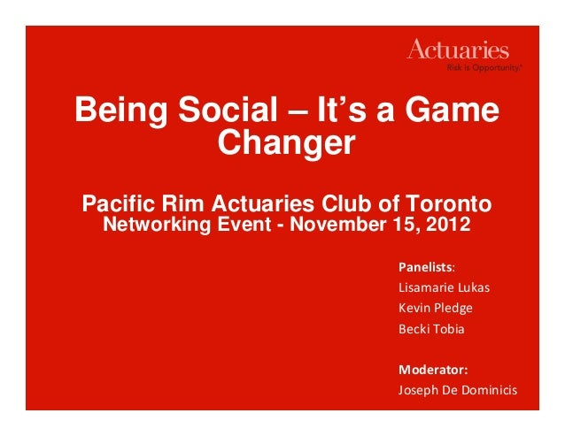 Being Social – It's a Game        ChangerPacific Rim Actuaries Club of Toronto Networking Event - November 15, 2012       ...