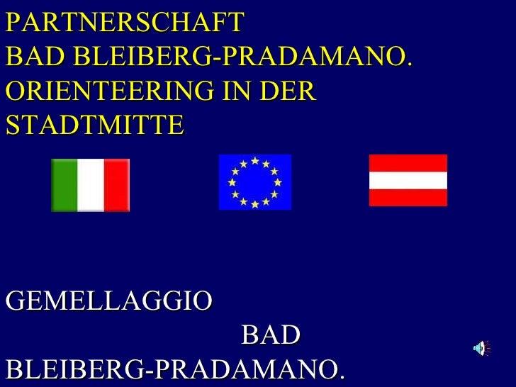 PARTNERSCHAFT  BAD BLEIBERG-PRADAMANO. ORIENTEERING IN DER STADTMITTE GEMELLAGGIO  BAD BLEIBERG-PRADAMANO.  ORIENTEERING I...