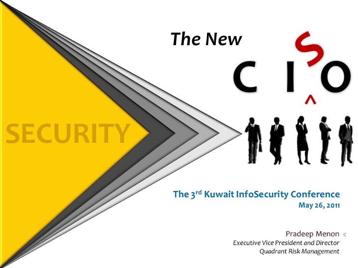 S<br />The New <br />C<br />I<br />O<br />^<br />SECURITY<br />The 3rd Kuwait InfoSecurityConference<br />May 26, 2011<br ...