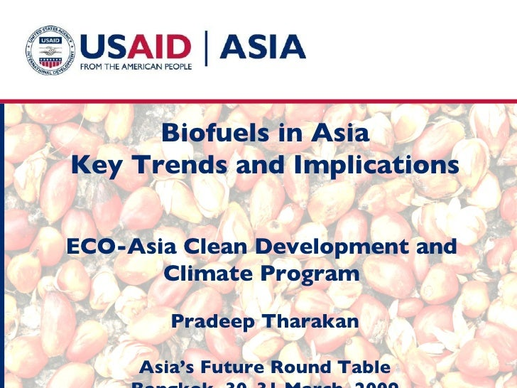 Biofuels in Asia Key Trends and Implications   ECO-Asia Clean Development and  Climate Program  Pradeep Tharakan Asia's Fu...