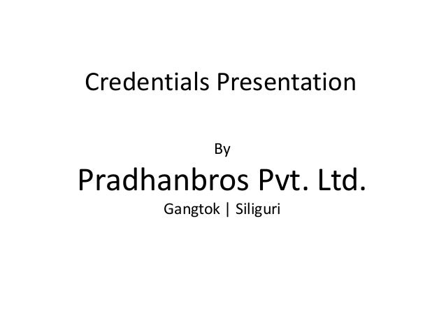 Credentials Presentation By Pradhanbros Pvt. Ltd. Gangtok | Siliguri