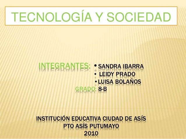 INTEGRANTES: •SANDRA IBARRA • LEIDY PRADO •LUISA BOLAÑOS GRADO: 8-B INSTITUCIÓN EDUCATIVA CIUDAD DE ASÍS PTO ASÍS PUTUMAYO...
