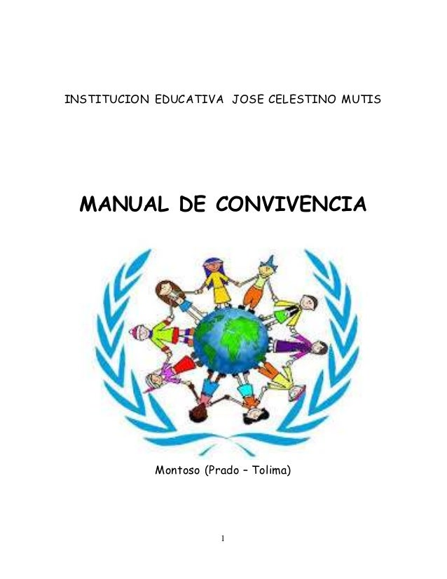 INSTITUCION EDUCATIVA JOSE CELESTINO MUTIS  MANUAL DE CONVIVENCIA  Montoso (Prado – Tolima)  1