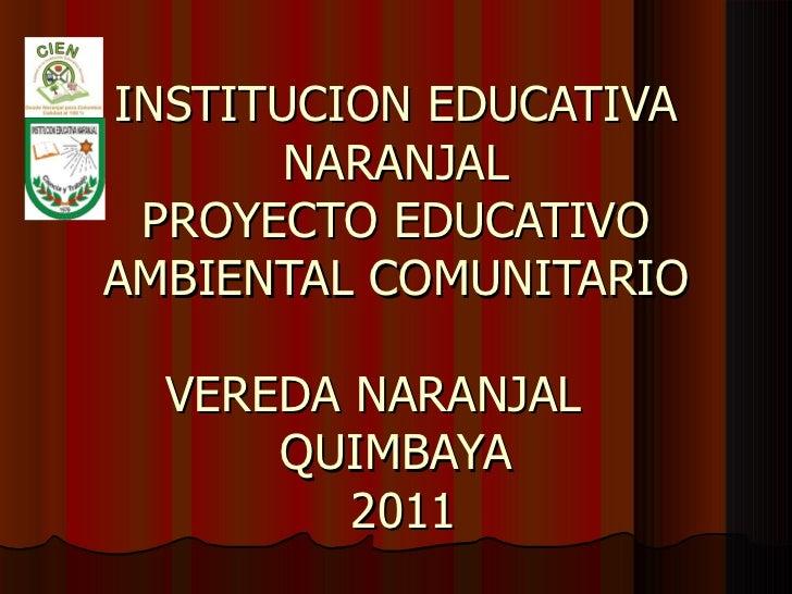 INSTITUCION EDUCATIVA NARANJAL PROYECTO EDUCATIVO AMBIENTAL COMUNITARIO VEREDA NARANJAL  QUIMBAYA  2011