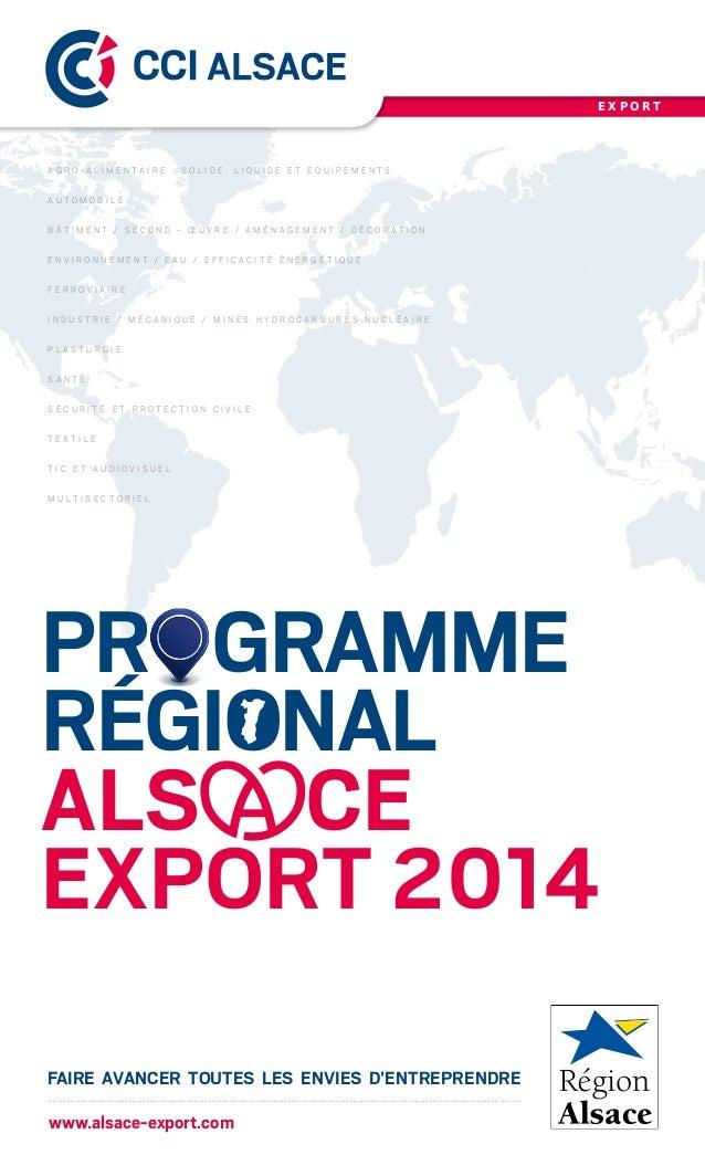 PRGRAMME RÉGIONAL ALS CE EXPORT 2014 FAIRE AVANCER TOUTES LES ENVIES D'ENTREPRENDRE E X P O R T www.alsace-export.c...
