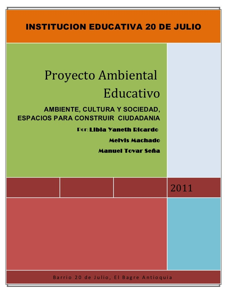 INSTITUCION EDUCATIVA 20 DE JULIO      Proyecto Ambiental                Educativo      AMBIENTE, CULTURA Y SOCIEDAD,ESPAC...