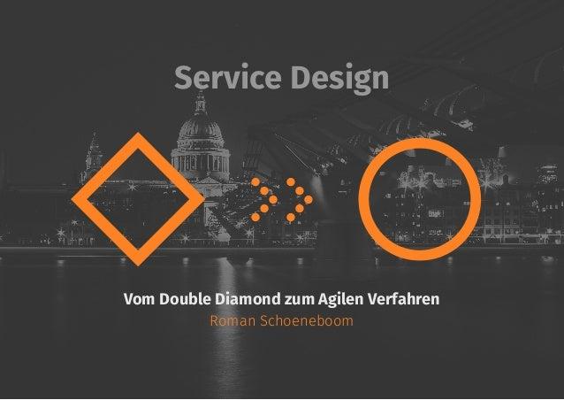 Service Design Vom Double Diamond zum Agilen Verfahren Roman Schoeneboom