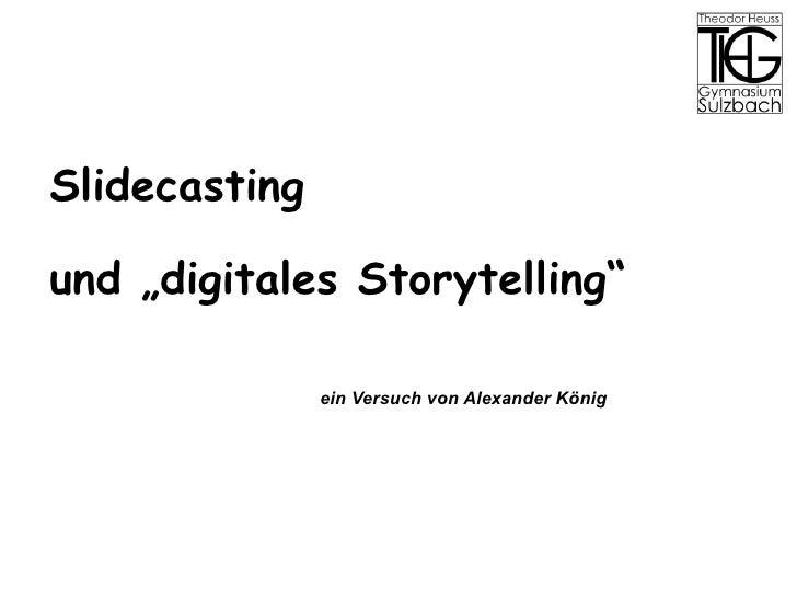 """Slidecasting  und """"digitales Storytelling""""   ein Versuch von Alexander König"""