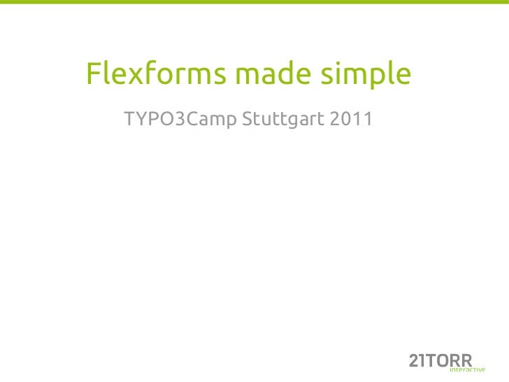 Flexforms made simple  TYPO3Camp Stuttgart 2011