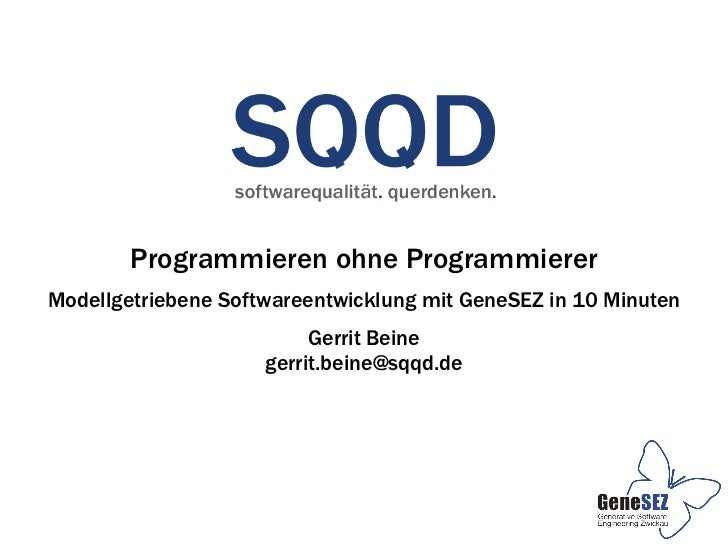 Programmieren ohne ProgrammiererModellgetriebene Softwareentwicklung mit GeneSEZ in 10 Minuten                          Ge...