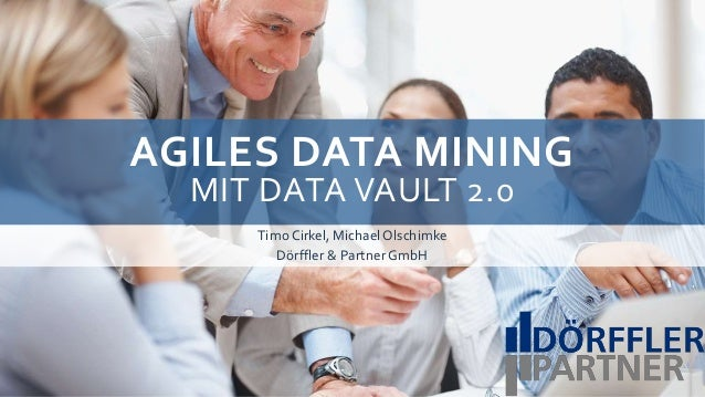 AGILES DATA MINING  MIT DATA VAULT 2.0  TimoCirkel, Michael Olschimke  Dörffler & Partner GmbH