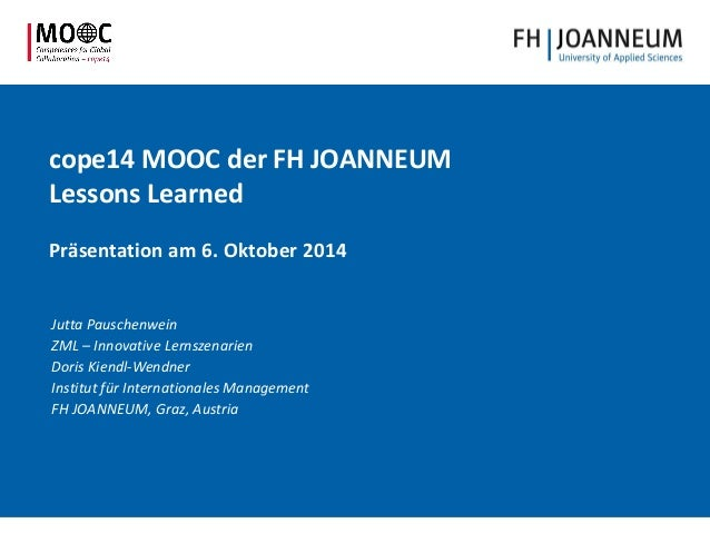 cope14 MOOC der FH JOANNEUM Lessons Learned Präsentation am 6. Oktober 2014 Jutta Pauschenwein ZML – Innovative Lernszenar...