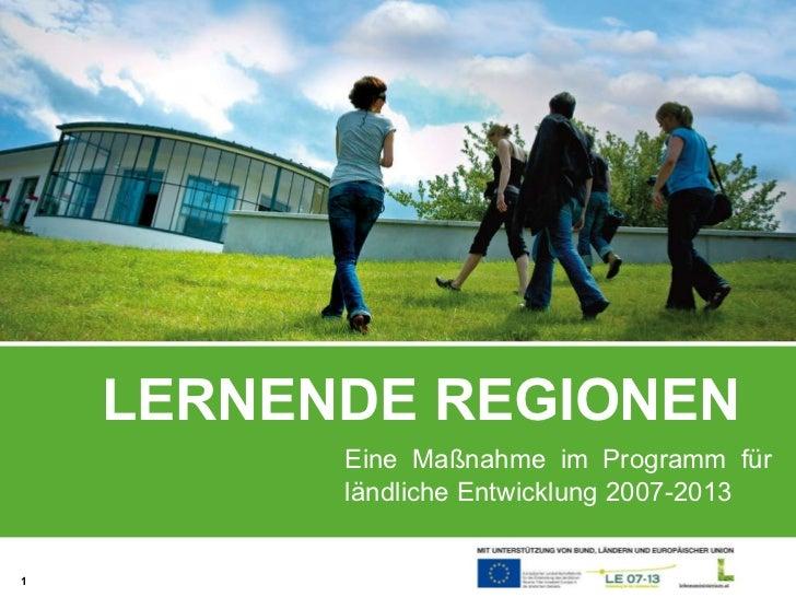LERNENDE REGIONEN Eine Maßnahme im Programm für ländliche Entwicklung 2007-2013