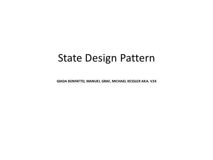 State Design PatternGIADA BENFATTO, MANUEL GRAF, MICHAEL KESSLER AKA. V24