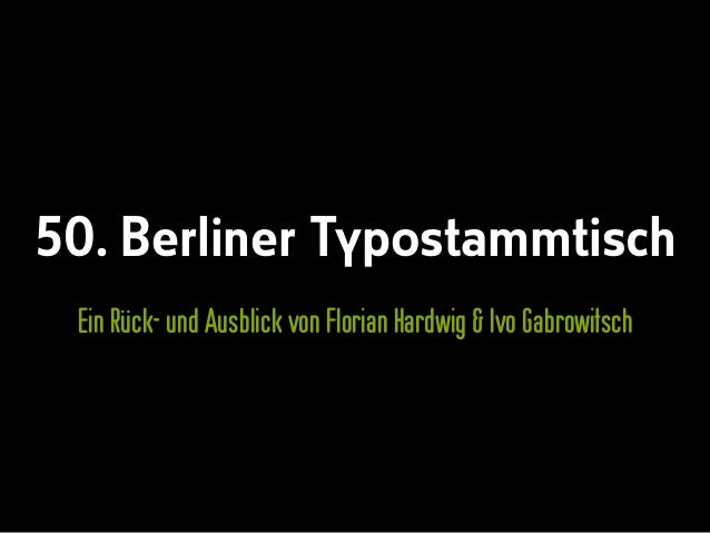 50. Berliner Typostammtisch Ein Rück- und Ausblick von Florian Hardwig & Ivo Gabrowitsch