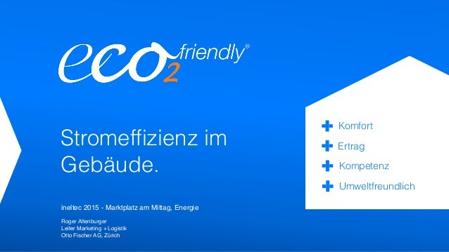 Stromeffizienz im Gebäude. Kompetenz Komfort Ertrag Umweltfreundlich ineltec 2015 - Marktplatz am Mittag, Energie Roger Alt...