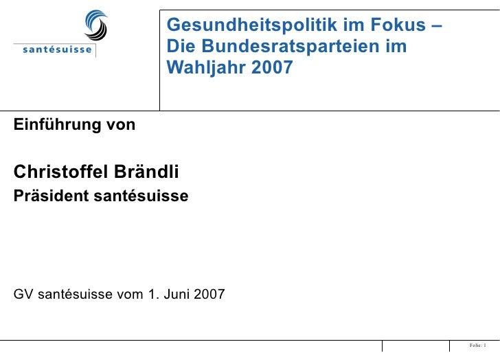 Gesundheitspolitik im Fokus –  Die Bundesratsparteien im Wahljahr 2007 Einführung von  Christoffel Brändli Präsident santé...