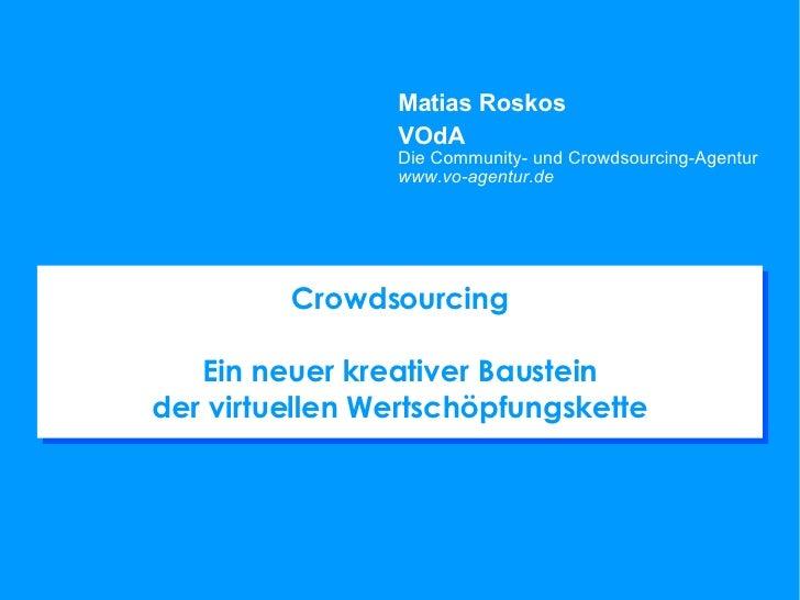 Crowdsourcing Ein neuer kreativer Baustein der virtuellen Wertschöpfungskette Matias Roskos VOdA Die Community- und Crowds...